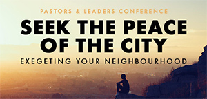 Pastors & Leaders Conference: Seek the Peace of the City